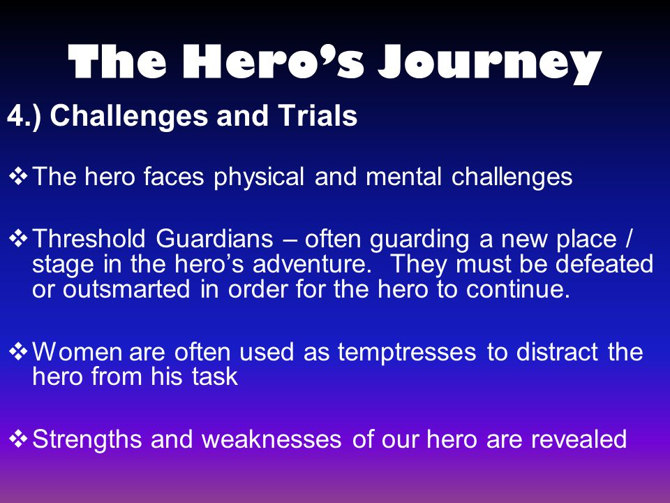 The Hero's Journey 4.) Challenges and Trials