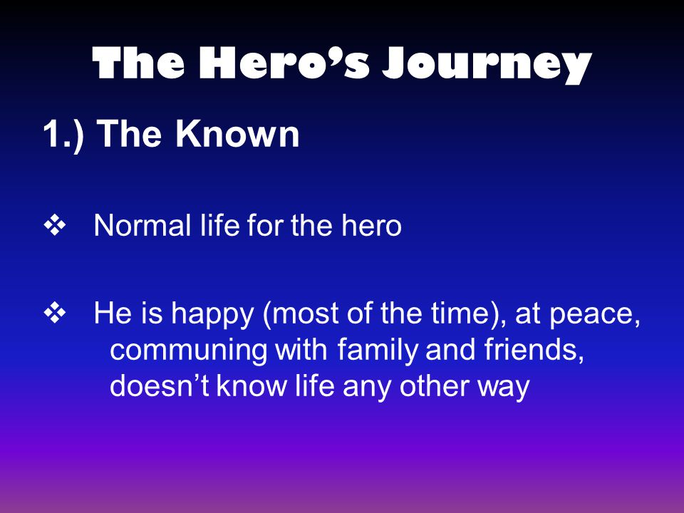 The Hero's Journey 1.) The Known Normal life for the hero