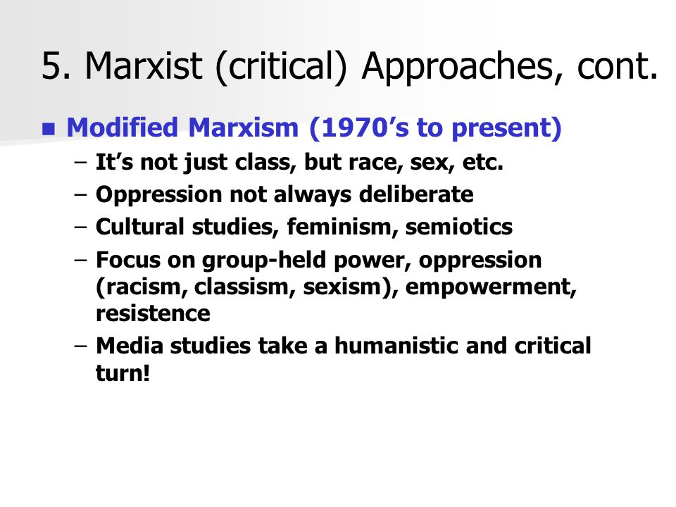 5. Marxist (critical) Approaches, cont.