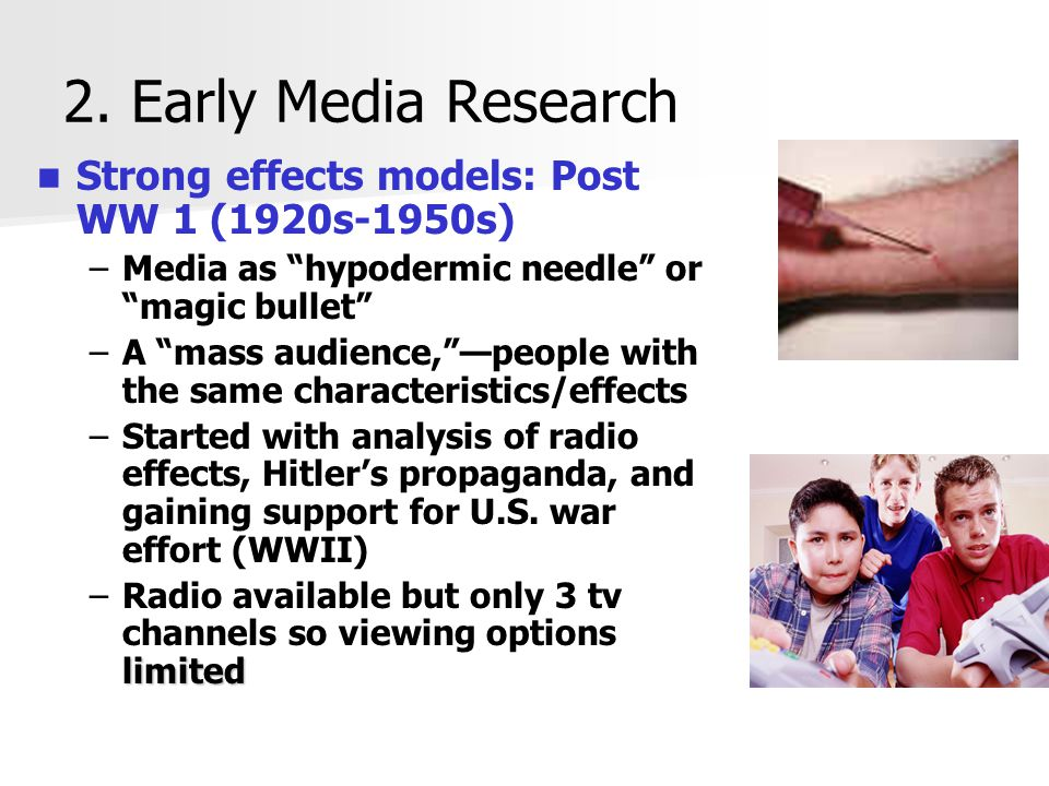 2. Early Media Research Strong effects models: Post WW 1 (1920s-1950s)