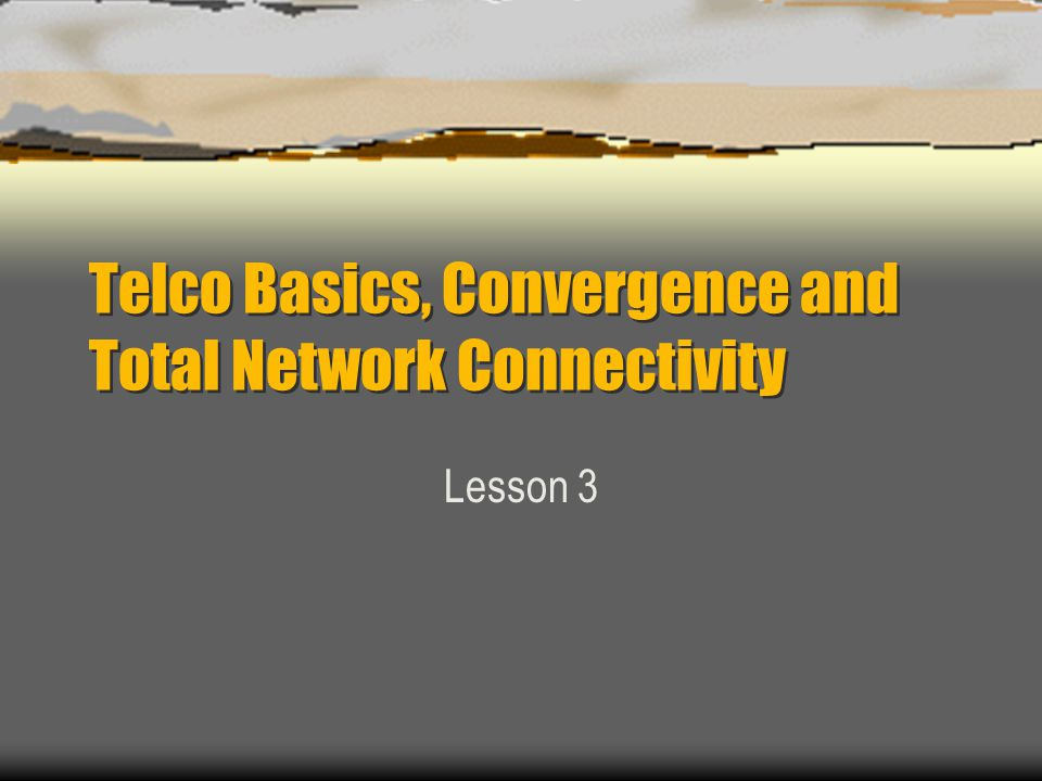 Telco Basics, Convergence and Total Network Connectivity