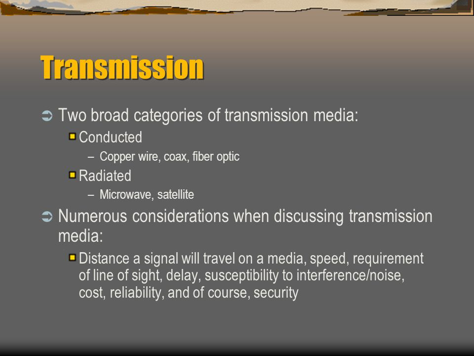 Transmission Two broad categories of transmission media: