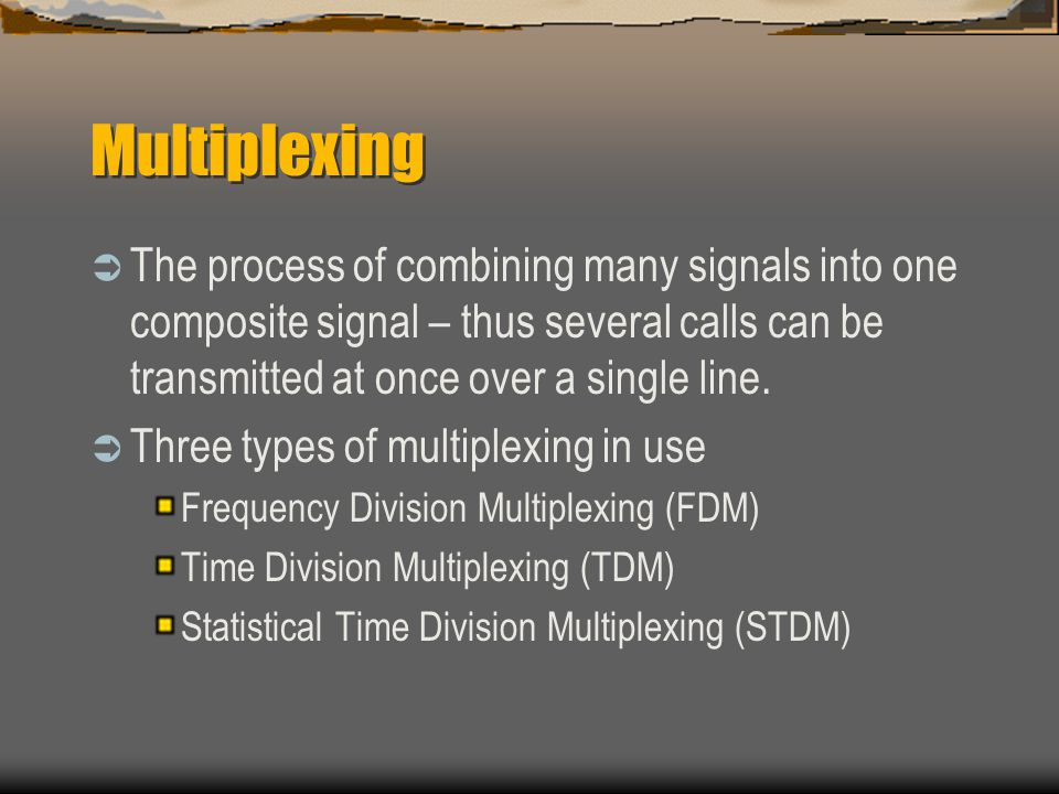Multiplexing The process of combining many signals into one composite signal – thus several calls can be transmitted at once over a single line.