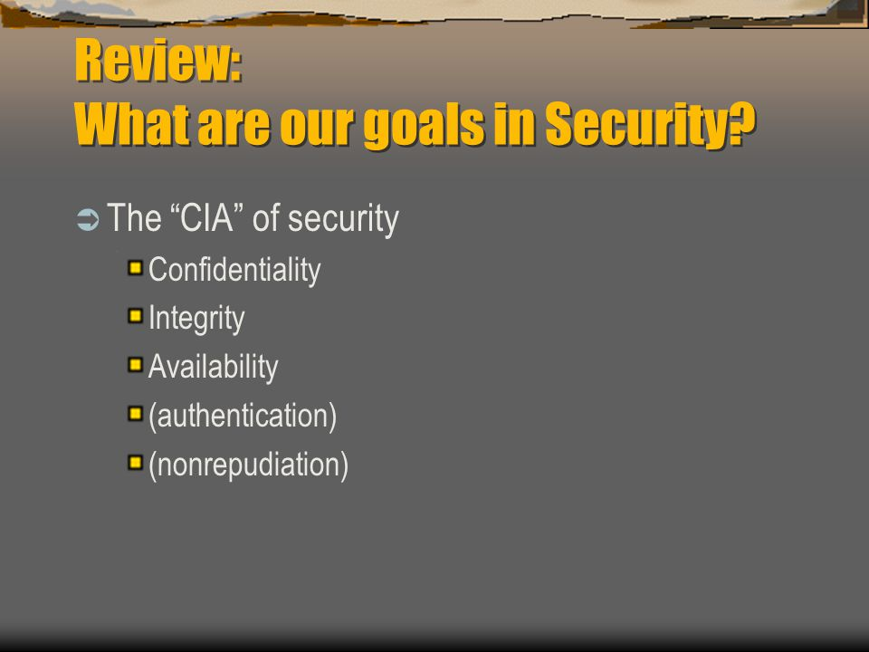 Review: What are our goals in Security