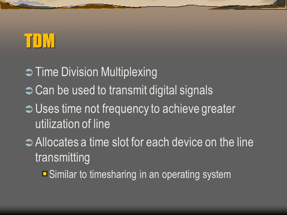 TDM Time Division Multiplexing Can be used to transmit digital signals