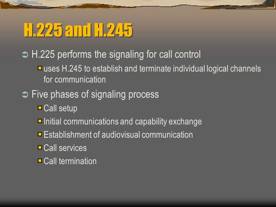 H.225 and H.245 H.225 performs the signaling for call control