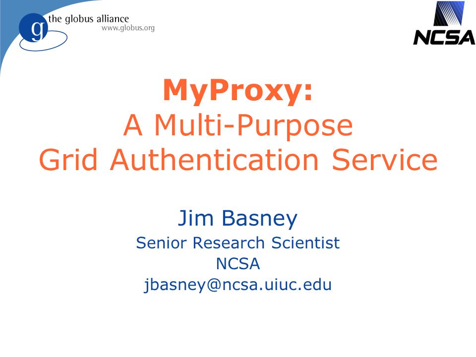 MyProxy: A Multi-Purpose Grid Authentication Service