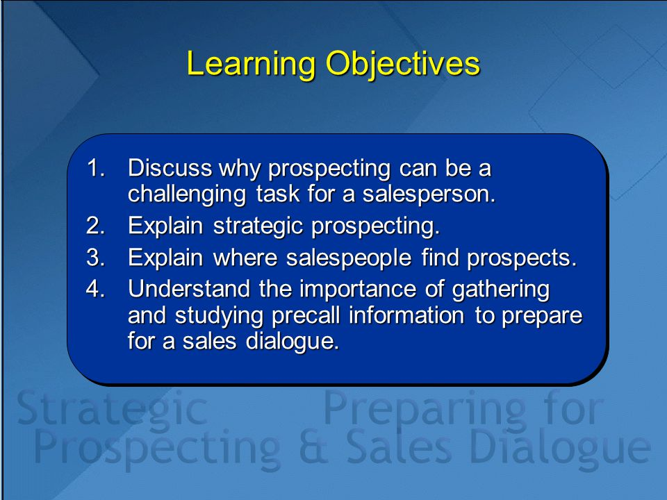 Learning Objectives Discuss why prospecting can be a challenging task for a salesperson. Explain strategic prospecting.