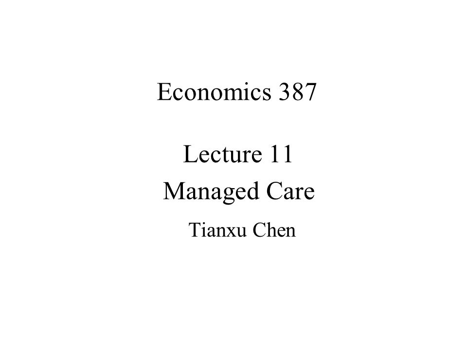 Lecture 11 Managed Care Tianxu Chen