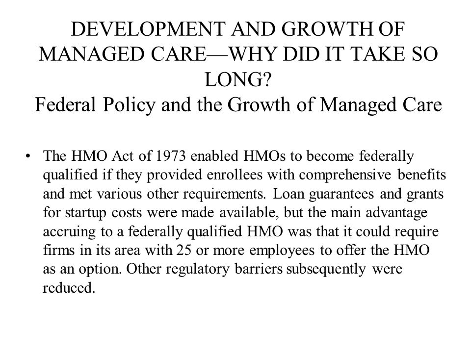 DEVELOPMENT AND GROWTH OF MANAGED CARE—WHY DID IT TAKE SO LONG