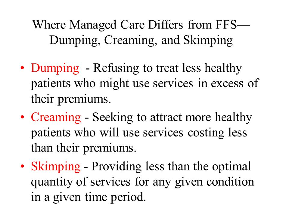 Where Managed Care Differs from FFS—Dumping, Creaming, and Skimping