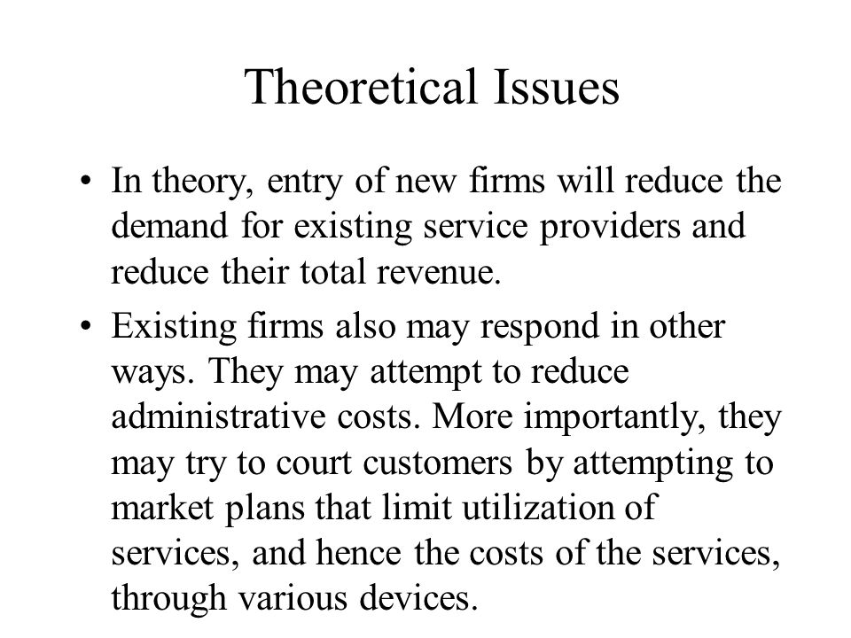 Theoretical Issues In theory, entry of new firms will reduce the demand for existing service providers and reduce their total revenue.