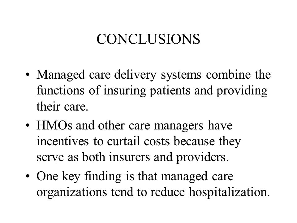 CONCLUSIONS Managed care delivery systems combine the functions of insuring patients and providing their care.
