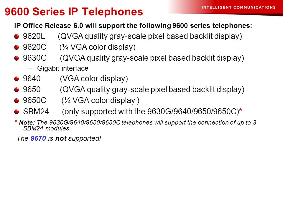 9600 Series IP Telephones IP Office Release 6.0 will support the following 9600 series telephones: