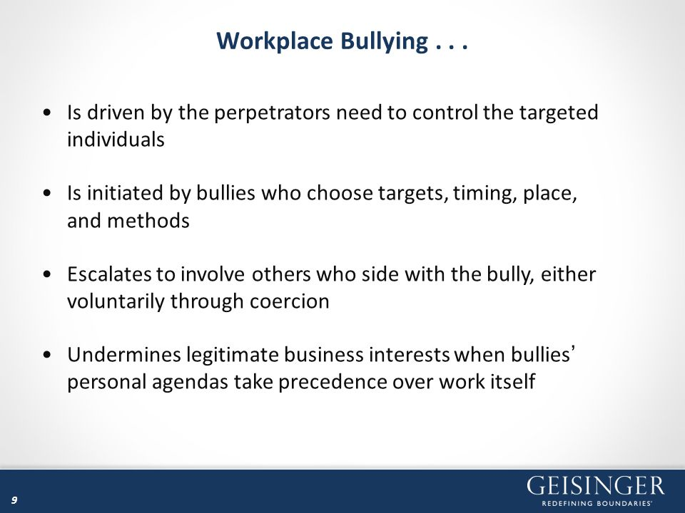 Workplace Bullying . . . Is driven by the perpetrators need to control the targeted individuals.