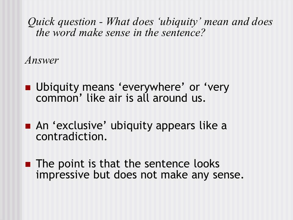 Quick question - What does 'ubiquity' mean and does the word make sense in the sentence