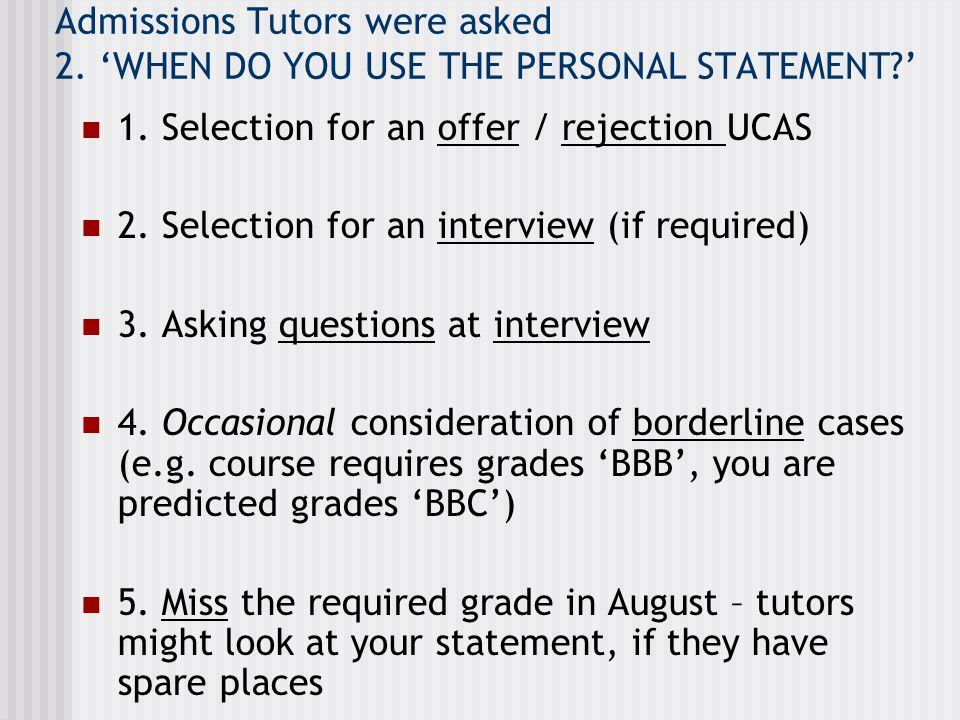 Admissions Tutors were asked 2. 'WHEN DO YOU USE THE PERSONAL STATEMENT '