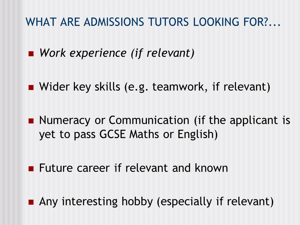 WHAT ARE ADMISSIONS TUTORS LOOKING FOR ...