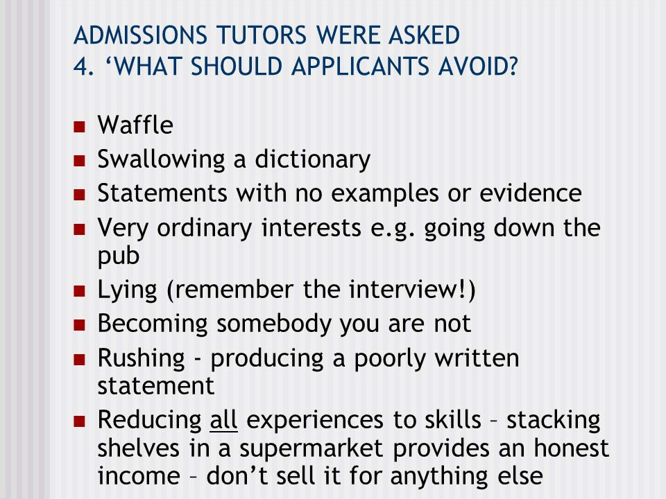 ADMISSIONS TUTORS WERE ASKED 4. 'WHAT SHOULD APPLICANTS AVOID