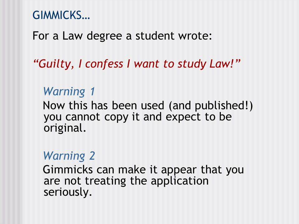 GIMMICKS… For a Law degree a student wrote: Guilty, I confess I want to study Law! Warning 1.