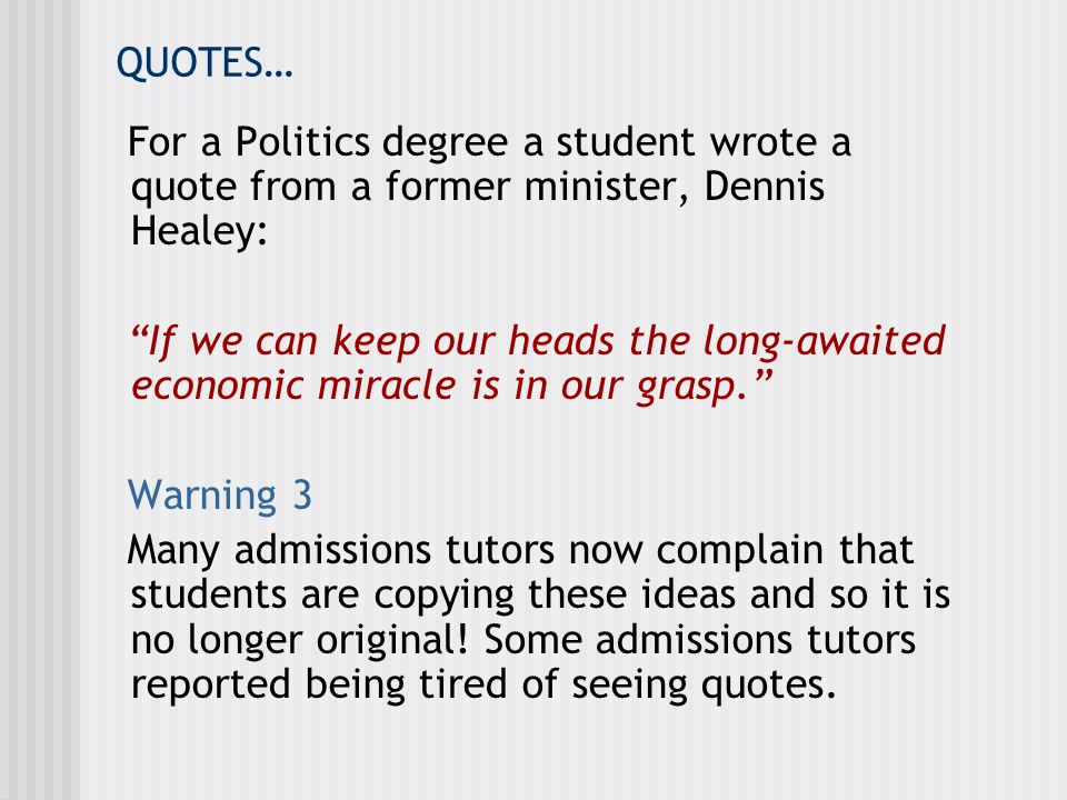 QUOTES… For a Politics degree a student wrote a quote from a former minister, Dennis Healey: