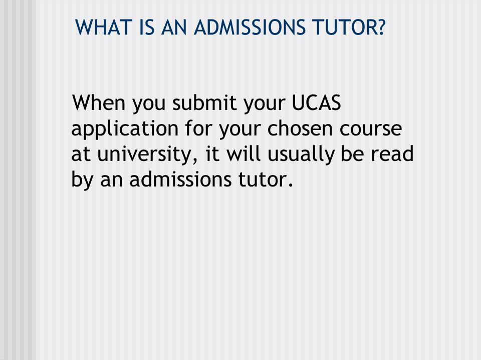 WHAT IS AN ADMISSIONS TUTOR