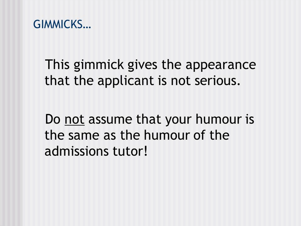 This gimmick gives the appearance that the applicant is not serious.