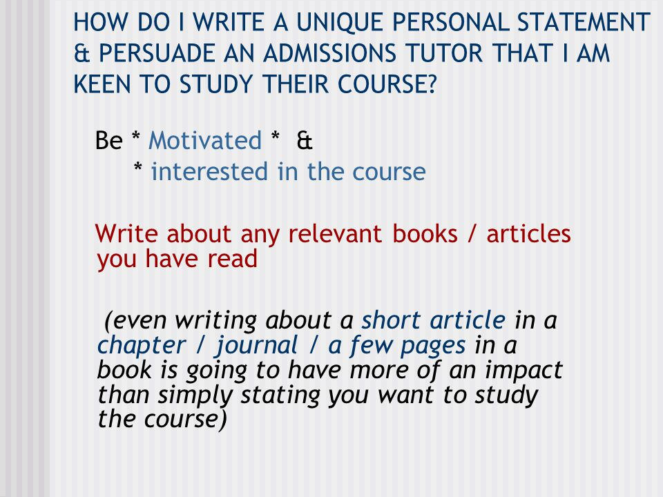 HOW DO I WRITE A UNIQUE PERSONAL STATEMENT & PERSUADE AN ADMISSIONS TUTOR THAT I AM KEEN TO STUDY THEIR COURSE