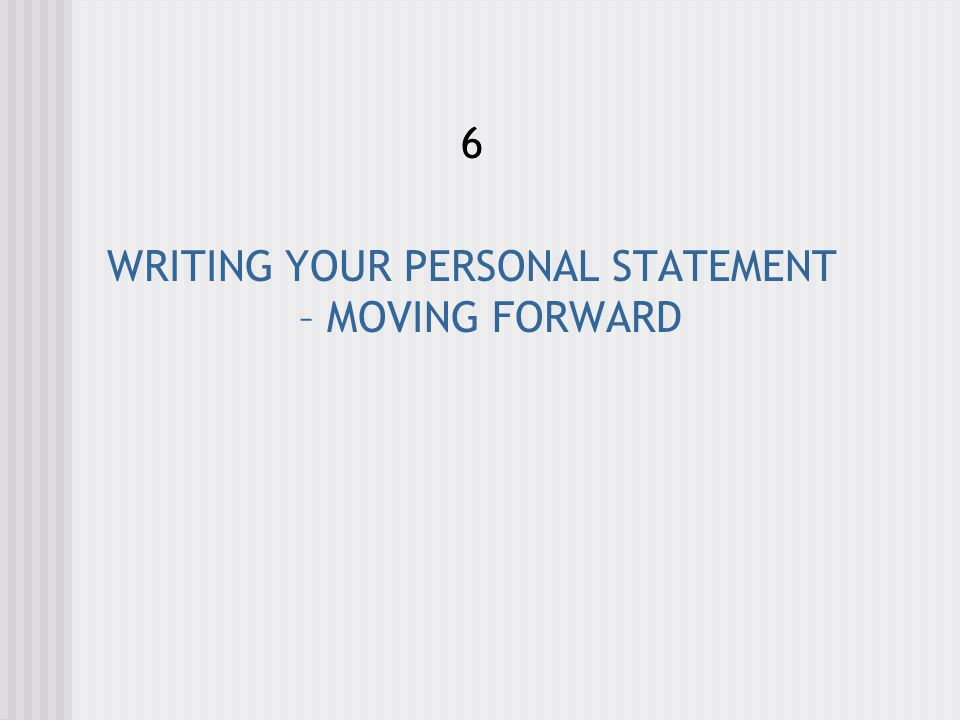 WRITING YOUR PERSONAL STATEMENT – MOVING FORWARD