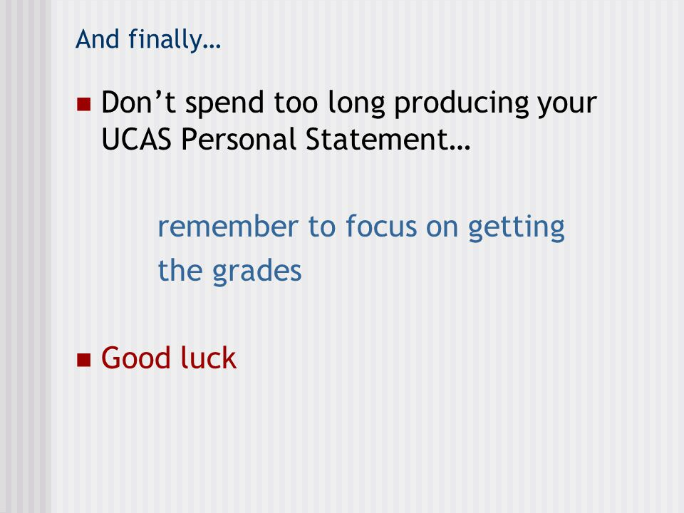 Don't spend too long producing your UCAS Personal Statement…