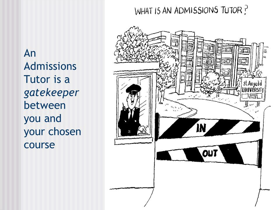 An Admissions Tutor is a gatekeeper between you and your chosen course
