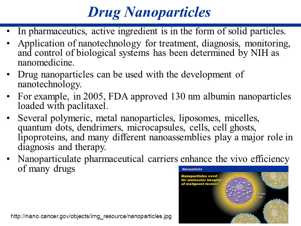 Drug Nanoparticles In pharmaceutics, active ingredient is in the form of solid particles.
