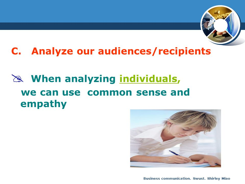 C. Analyze our audiences/recipients When analyzing individuals,