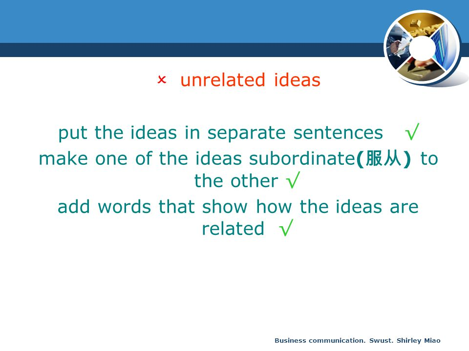 put the ideas in separate sentences √