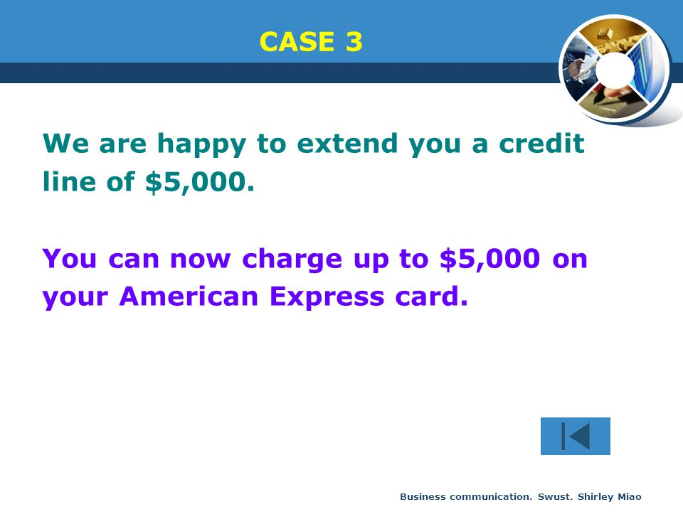 We are happy to extend you a credit line of $5,000.
