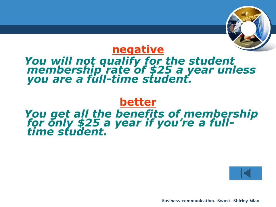 negative You will not qualify for the student membership rate of $25 a year unless you are a full-time student.