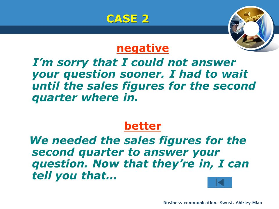 CASE 2 negative. I'm sorry that I could not answer your question sooner. I had to wait until the sales figures for the second quarter where in.