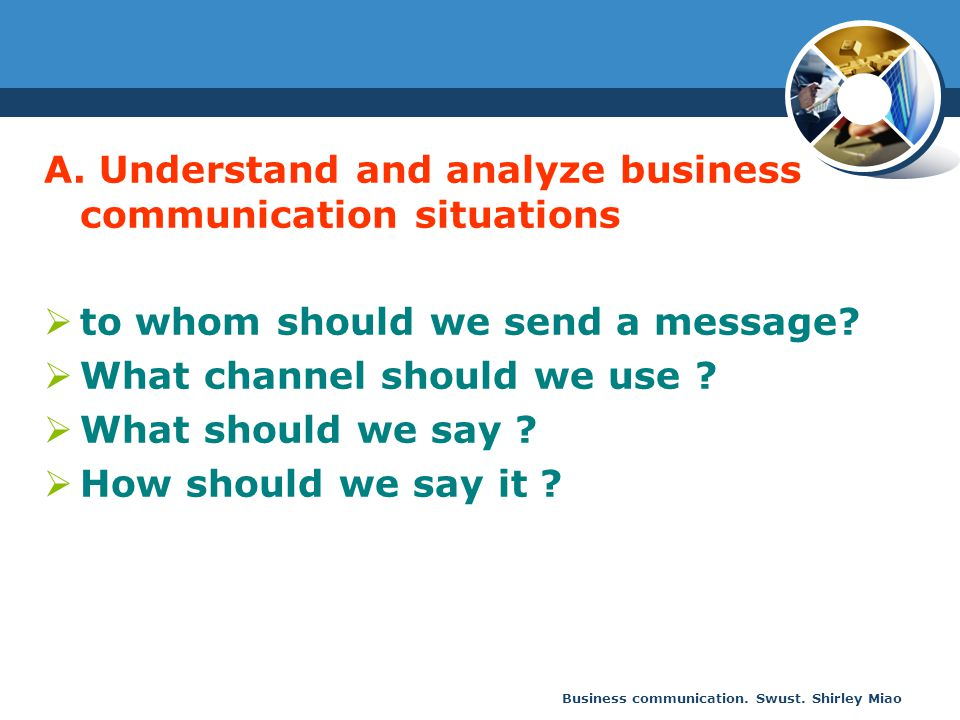 A. Understand and analyze business communication situations