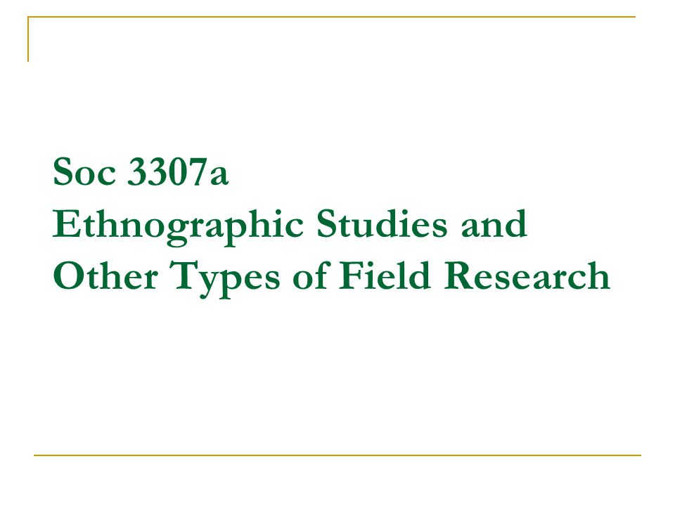Soc 3307a Ethnographic Studies and Other Types of Field Research