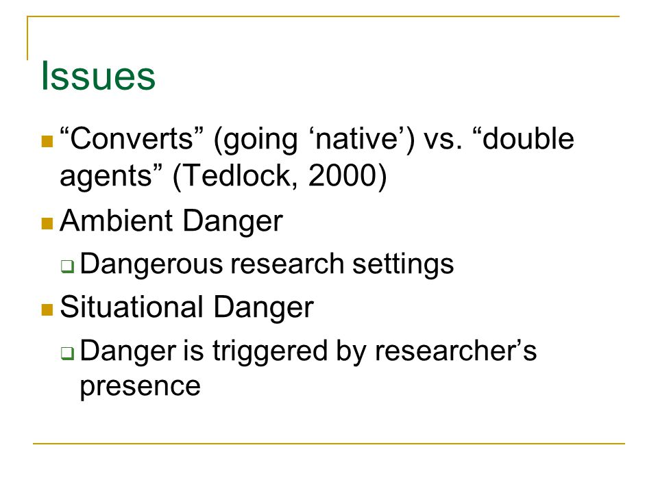 Issues Converts (going 'native') vs. double agents (Tedlock, 2000)