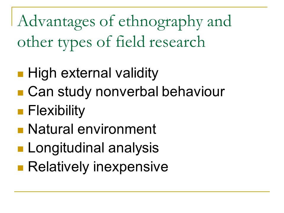 Advantages of ethnography and other types of field research