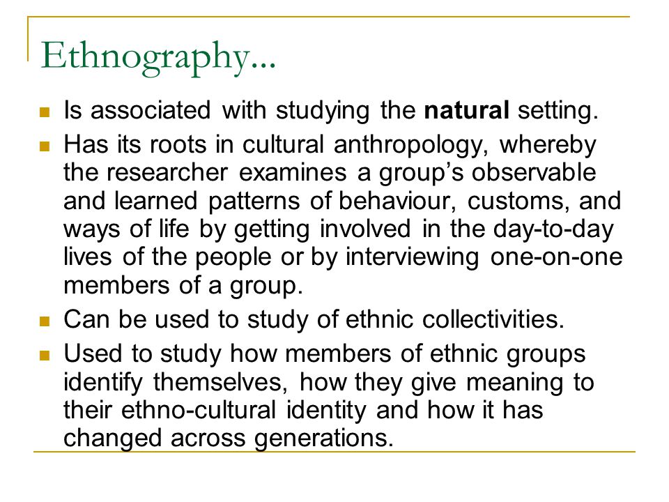 Ethnography... Is associated with studying the natural setting.