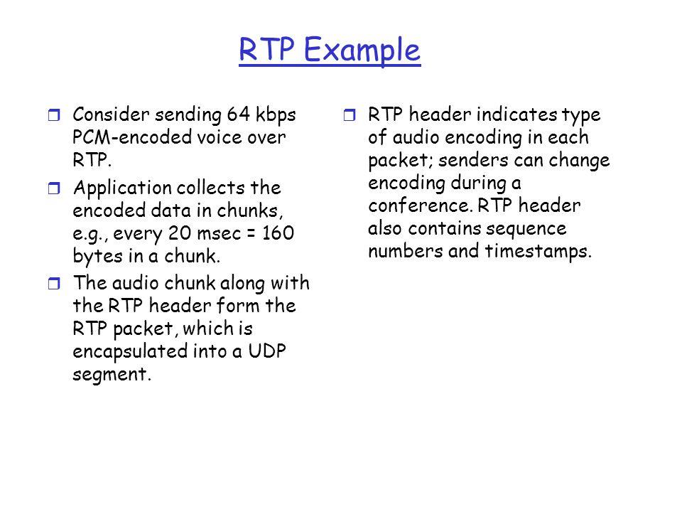 RTP Example Consider sending 64 kbps PCM-encoded voice over RTP.