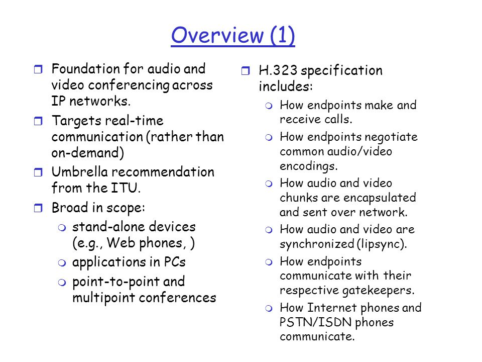 Overview (1) Foundation for audio and video conferencing across IP networks. Targets real-time communication (rather than on-demand)