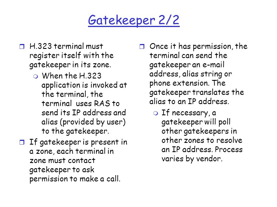 Gatekeeper 2/2 H.323 terminal must register itself with the gatekeeper in its zone.