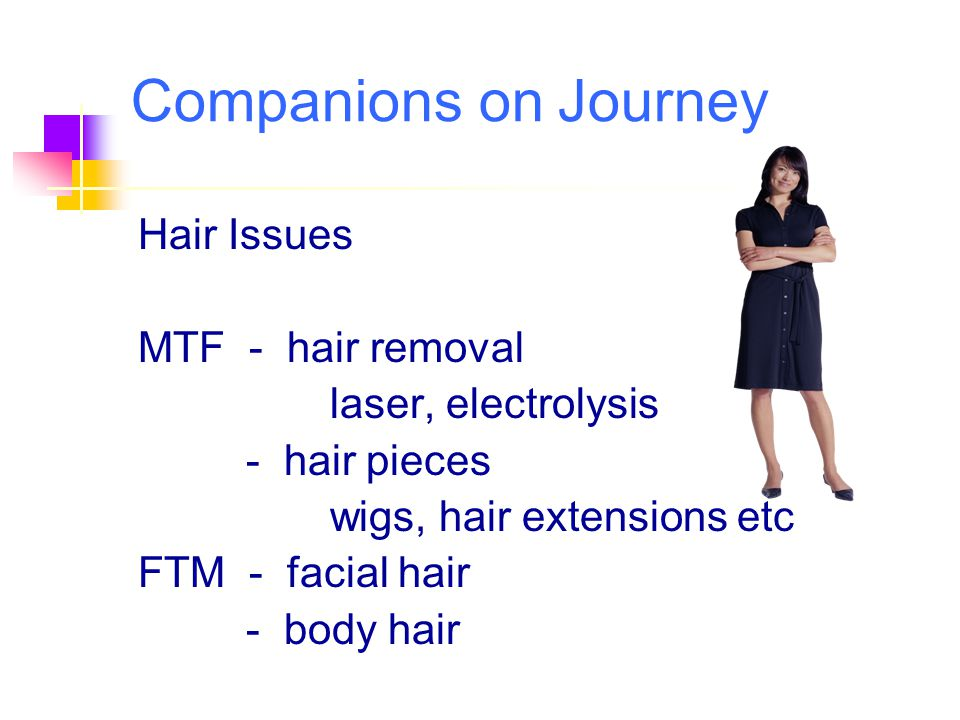Companions on Journey Hair Issues MTF - hair removal