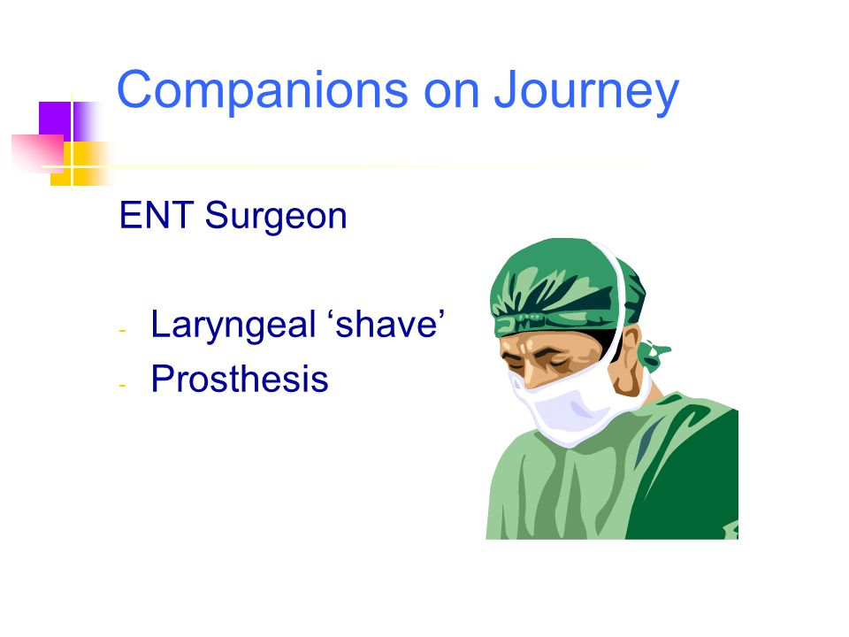 Companions on Journey ENT Surgeon Laryngeal 'shave' Prosthesis