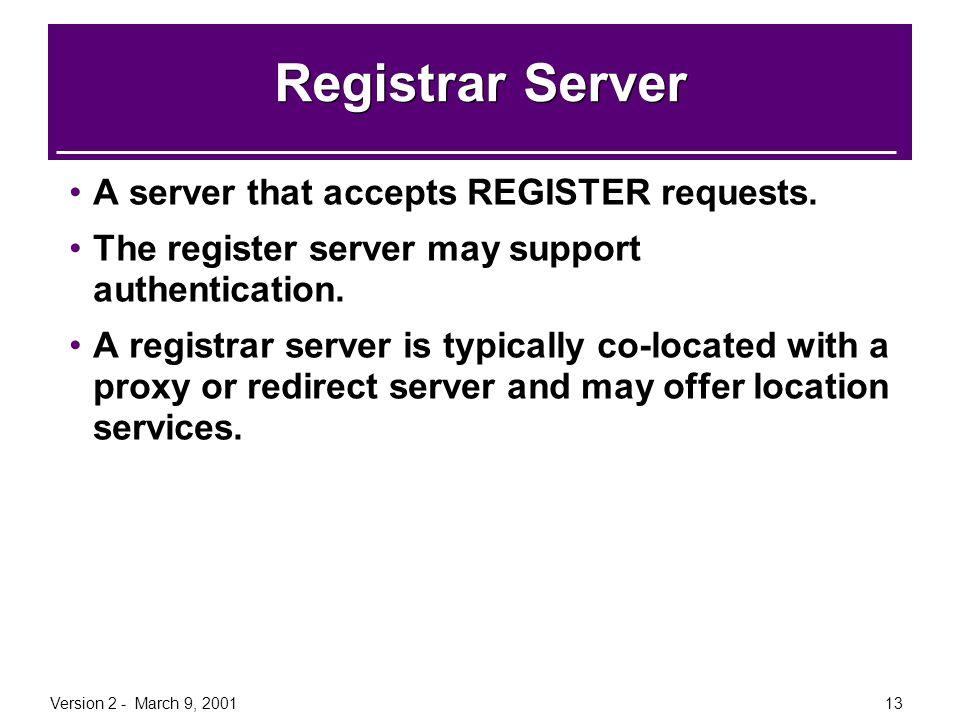 Registrar Server A server that accepts REGISTER requests.