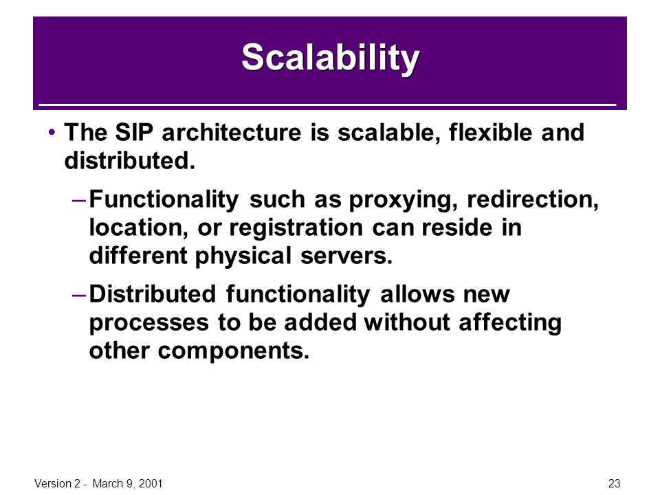 Scalability The SIP architecture is scalable, flexible and distributed.