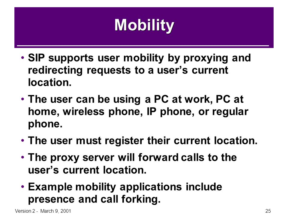 Mobility SIP supports user mobility by proxying and redirecting requests to a user's current location.